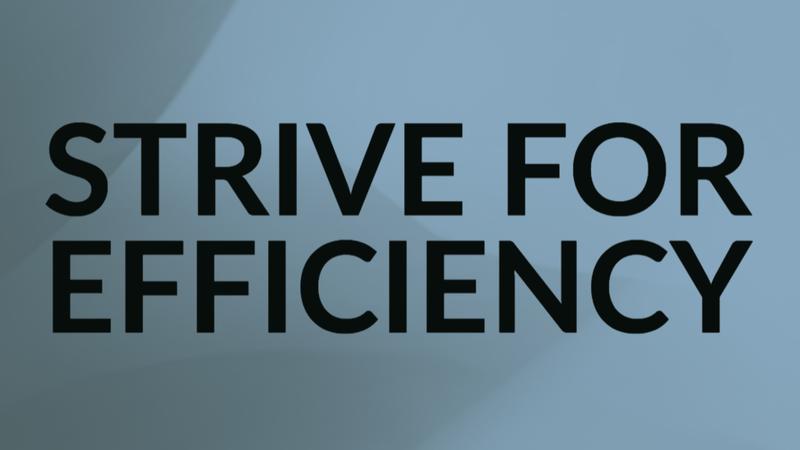 Strive for efficiency
