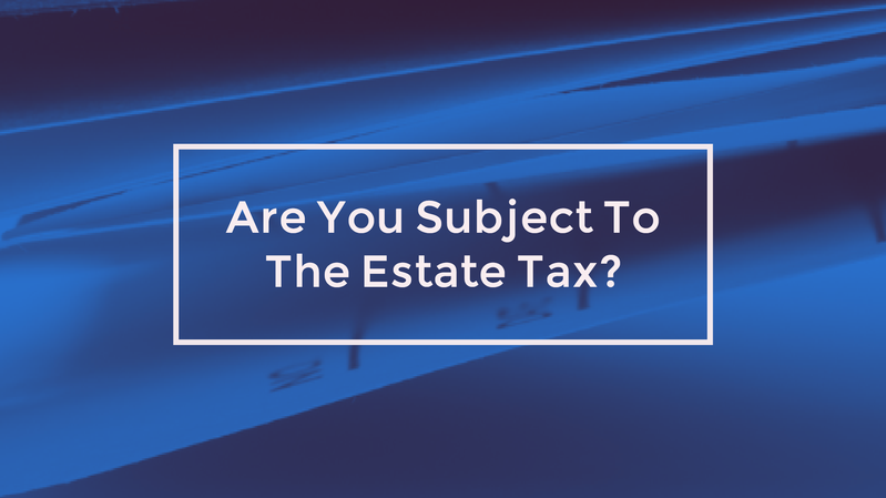 Are You Subject To The Estate Tax? Consider A Trust