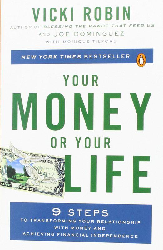 Your Money or Your Life: 9 Steps to Transforming Your Relationship with Money and Achieving Financial Independence: Revised and Updated for the 21st Century' By Vicki Robin and Joe Dominguez