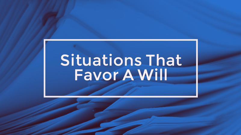 Situations That Favor A Will
