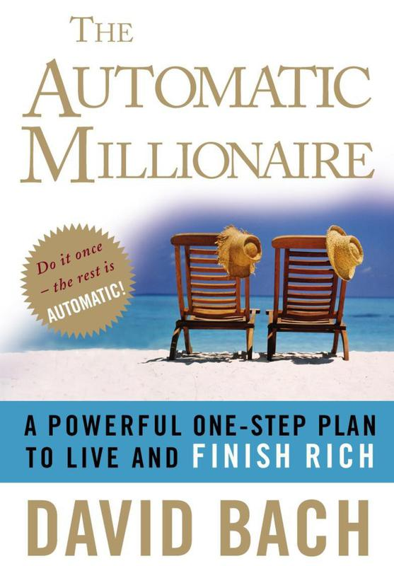 The Automatic Millionaire: A Powerful One-Step Plan to Live and Finish Rich' By: David Bach