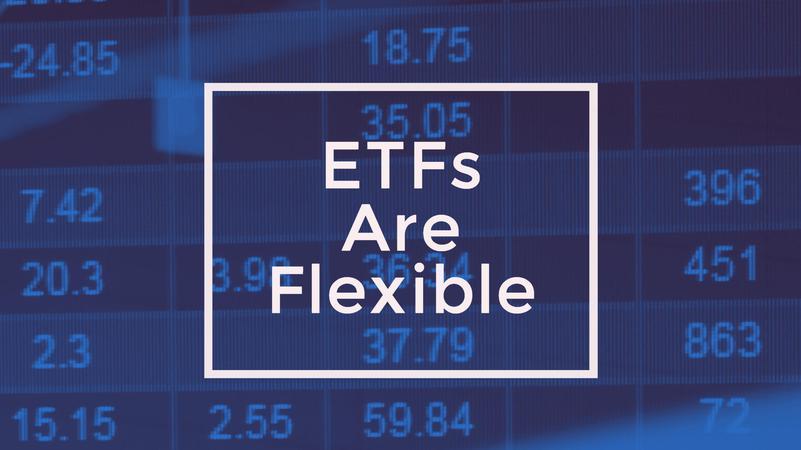 ETFs Are Flexible