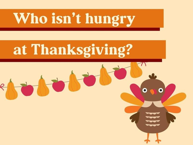 Who isn't hungry at Thanksgiving?