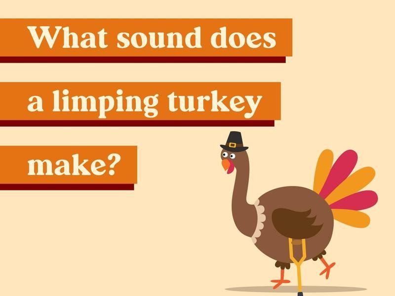 What sound does a limping turkey make?