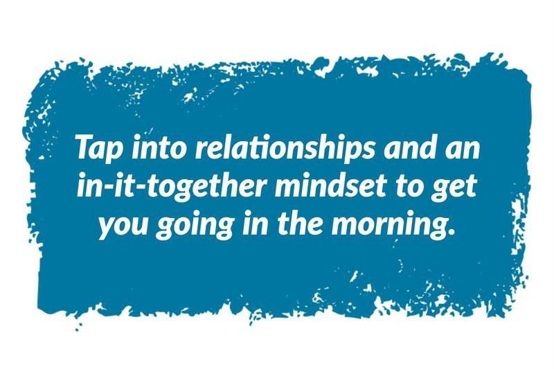 Tap into relationships for great morning hacks