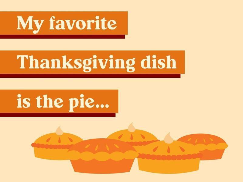 My favorite Thanksgiving dish is the pie…