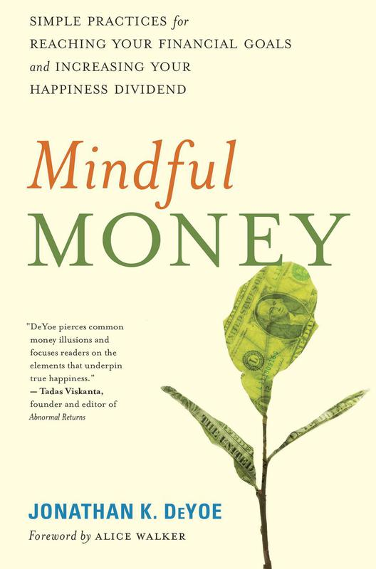 Mindful Money: Simple Practices for Reaching Your Financial Goals and Increasing Your Happiness Dividend'By Jonathan K. Deyoe