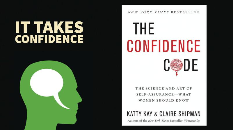 The Confidence Code: The Science and Art of Self-Assurance: What Women Should Know