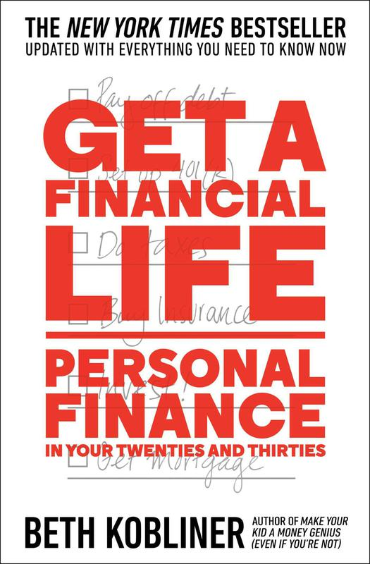 Get a Financial Life: Personal Finance in Your Twenties and Thirties' By Beth Kobliner