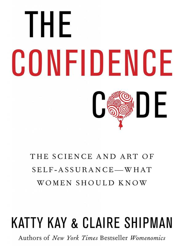 """""""The Confidence Code"""" by Katty Kay and Claire Shipman"""