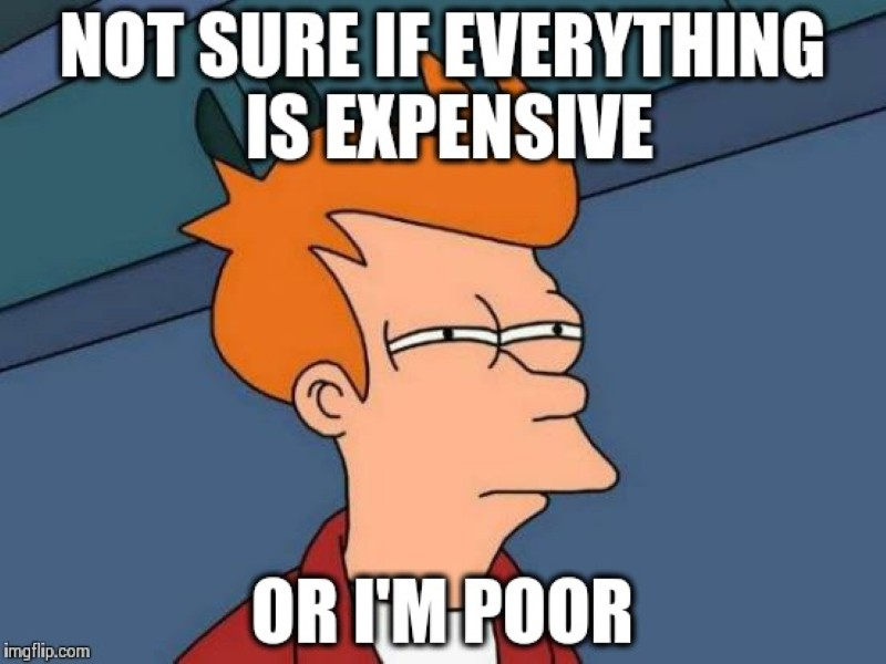 Not sure if everything is expensive
