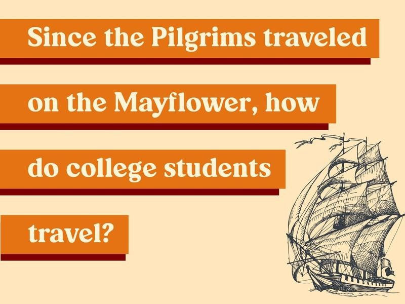 Since the Pilgrims traveled on the Mayflower, how do college students travel?