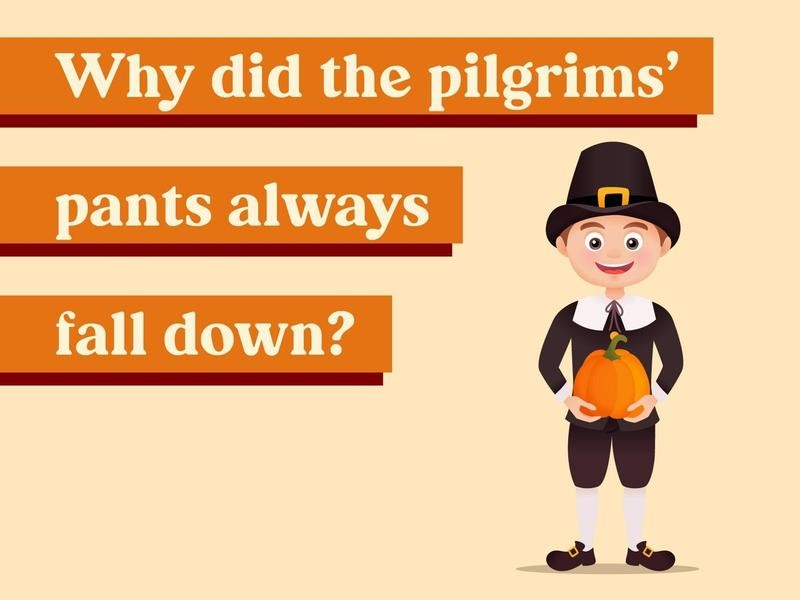 Why did the pilgrims' pants always fall down?