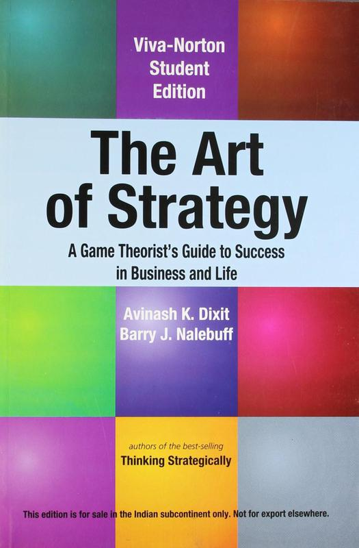 """""""The Art of Strategy"""" by Avinash K. Dixit and Barry J. Nalebuff"""