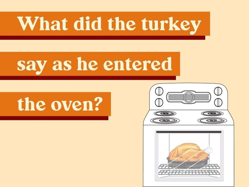 What did the turkey say as he entered the oven?