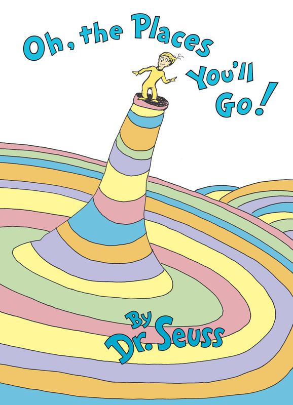 """""""Oh, The Places You'll Go!"""" by Dr. Seuss"""