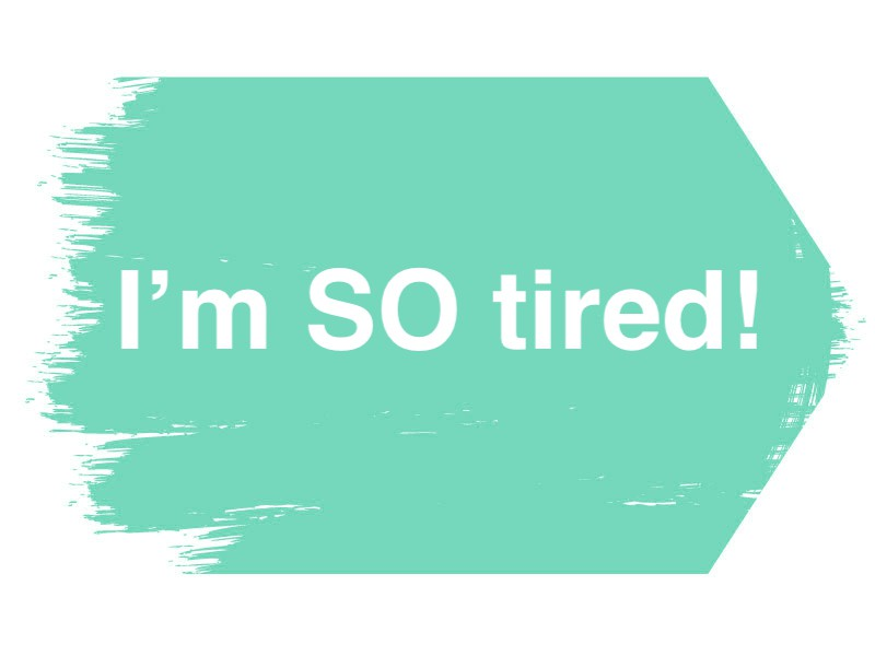 Who's tired?