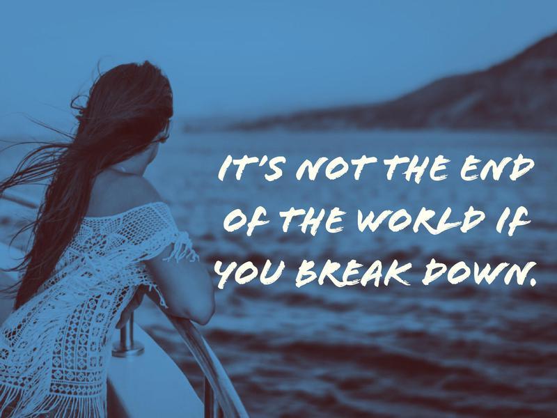 Break Downs Are Okay