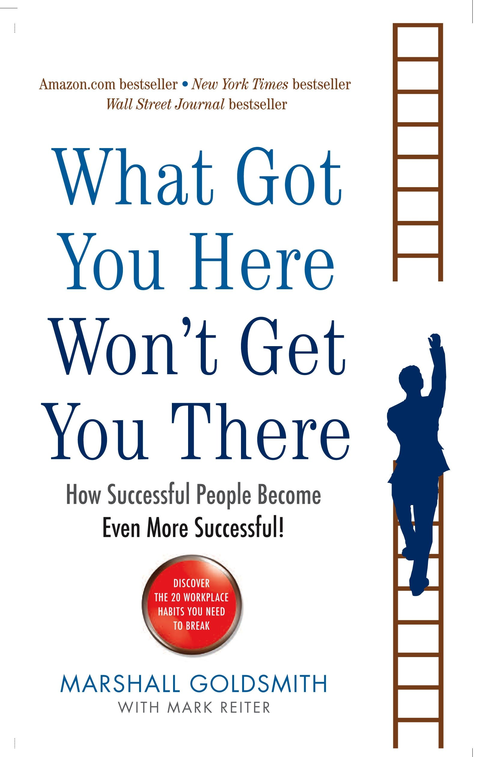 """""""What Got You Here Won't Get You There"""" by Marshall Goldsmith and Mark Reiter"""