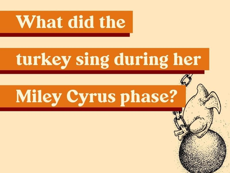 What did the turkey sing during her Miley Cyrus phase?