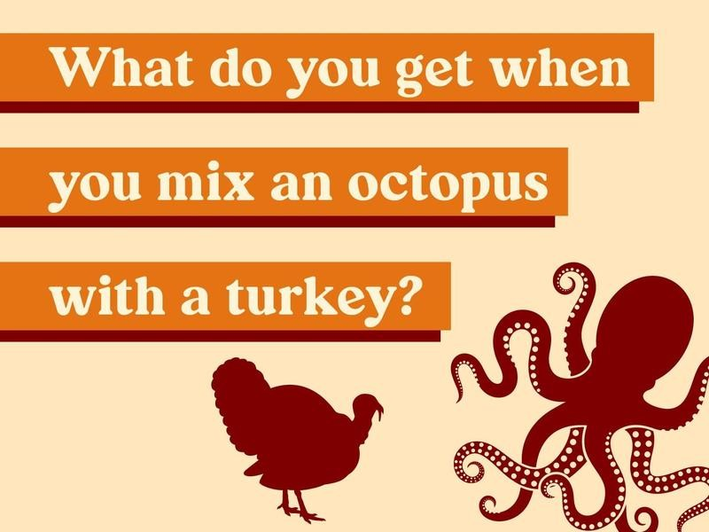 What do you get when you mix an octopus with a turkey?