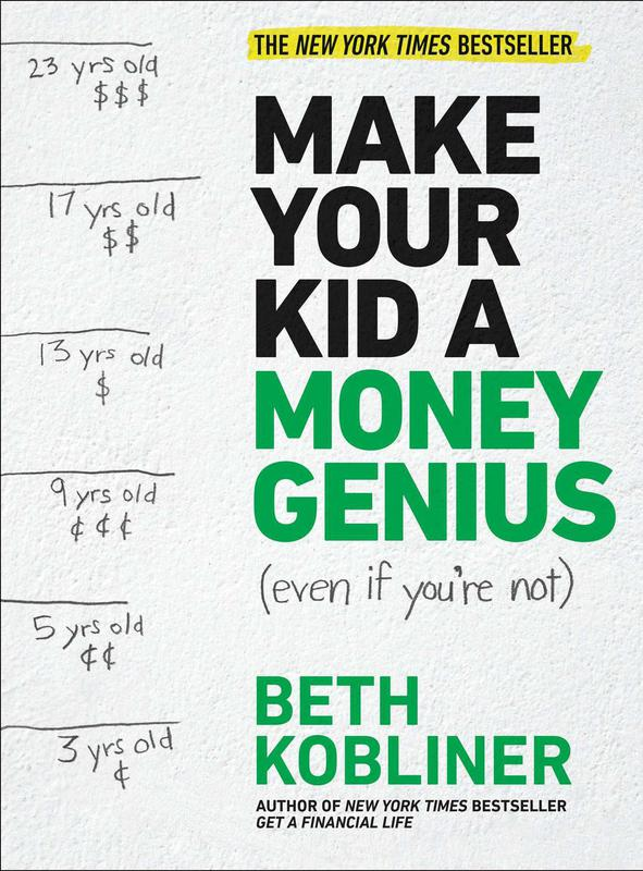 Make Your Kid A Money Genius (Even If You're Not): A Parents' Guide For Kids' By: Beth Kobliner