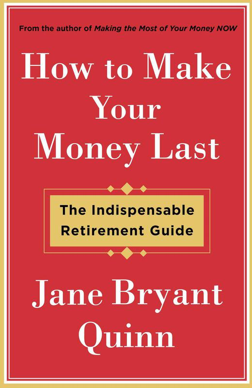 How to Make Your Money Last: The Indispensable Retirement Guide' By: Jane Bryant Quinn