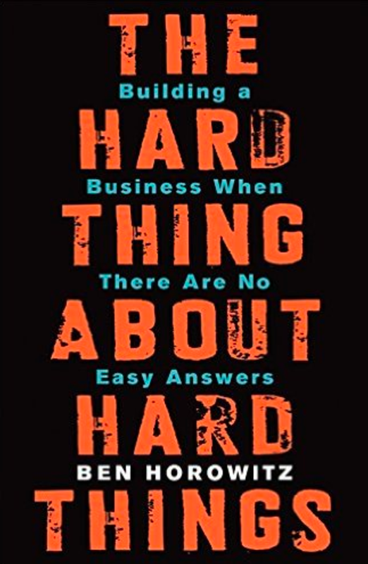 """""""The Hard Thing About Hard Things"""" by Ben Horowitz"""