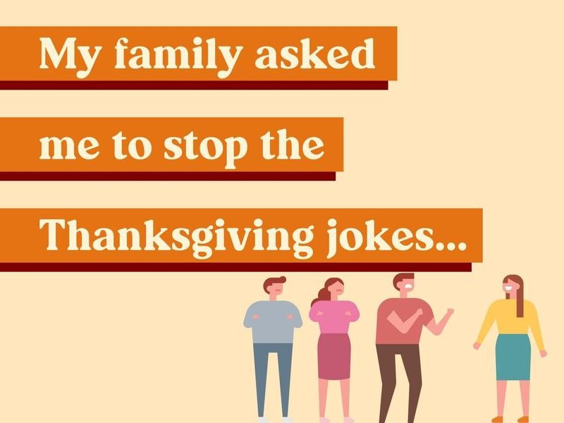 My family asked me to stop the Thanksgiving jokes…