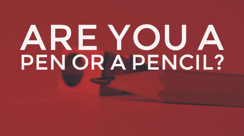 Are you a pen or a pencil?