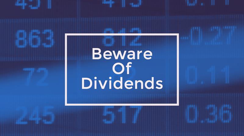 Beware Of Dividends