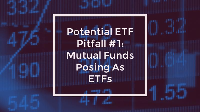 Potential ETF Pitfall #1: Mutual Funds Posing As ETFs