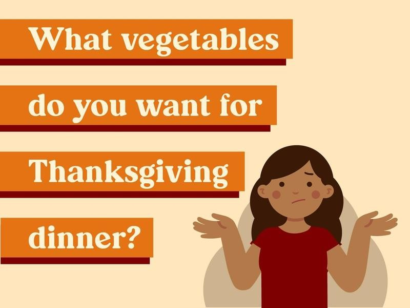 What vegetables do you want for Thanksgiving dinner?