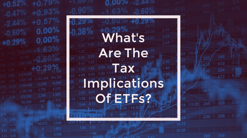 What's Are The Tax Implications Of ETFs?