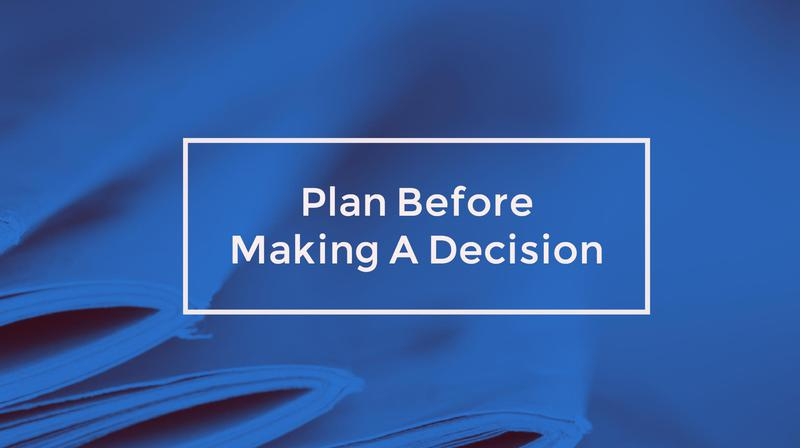 Plan Before Making A Decision