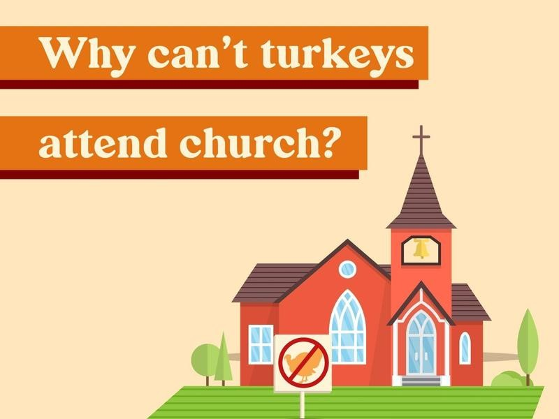 Why can't turkeys attend church?