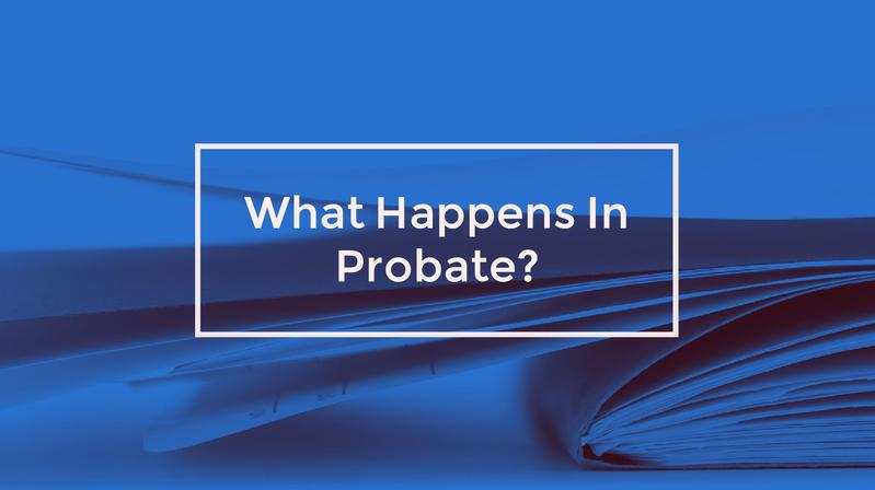 What Happens In Probate?