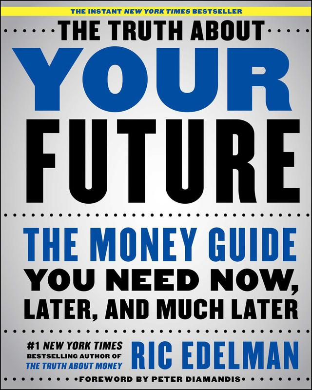 The Truth About Your Future: The Money Guide You Need Now, Later, and Much Later' By: Ric Edelman