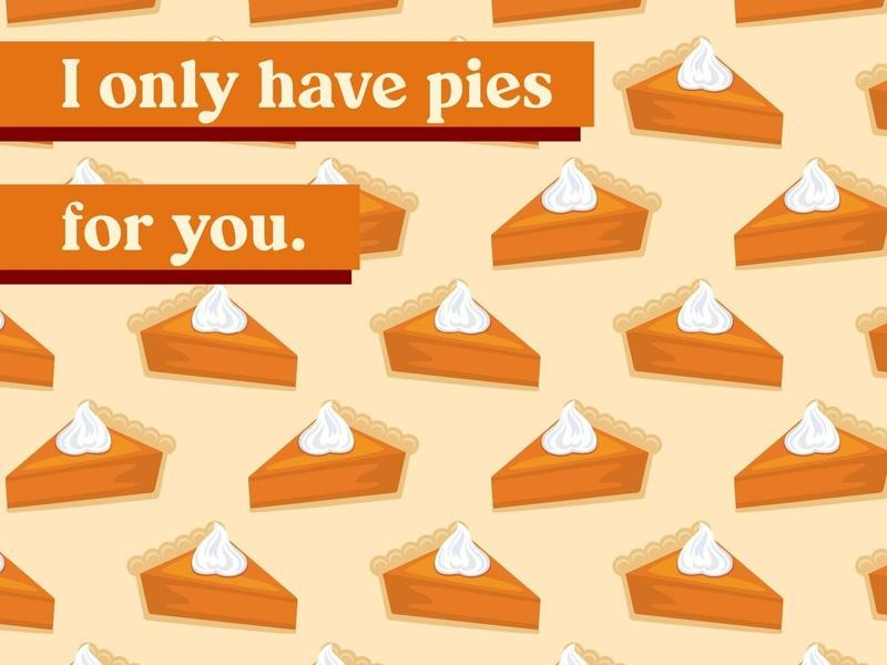 I only have pies for you.