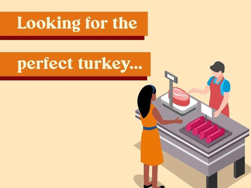 Looking for the perfect turkey, a woman asked the supermarket employee if the turkeys got any bigger.