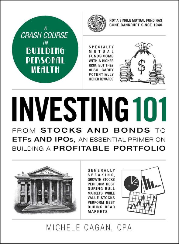 Investing 101: From Stocks And Bonds To ETFs And IPOs, An Essential Primer On Building A Profitable Portfolio' By Michele Cagan