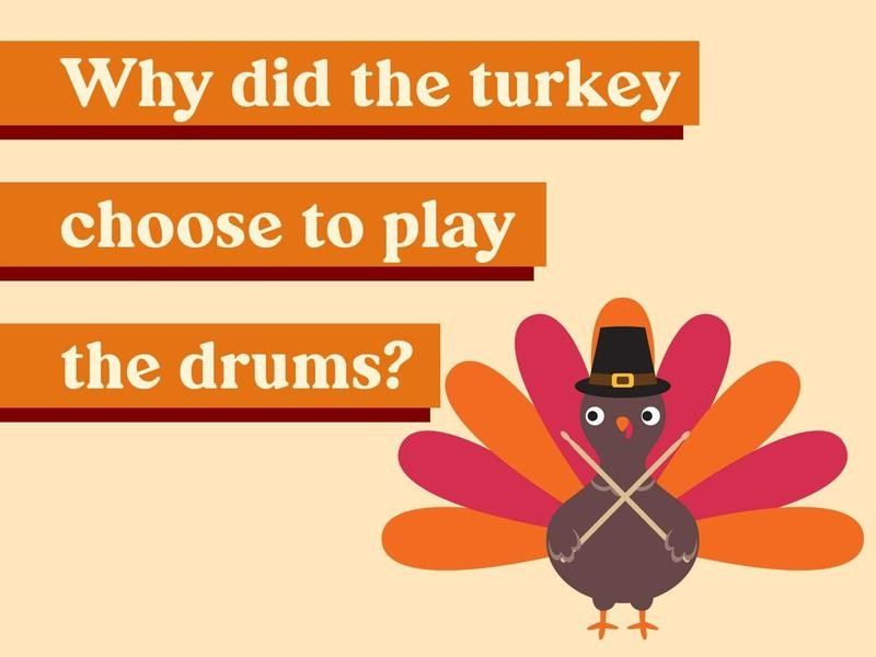 Why did the turkey choose to play the drums?