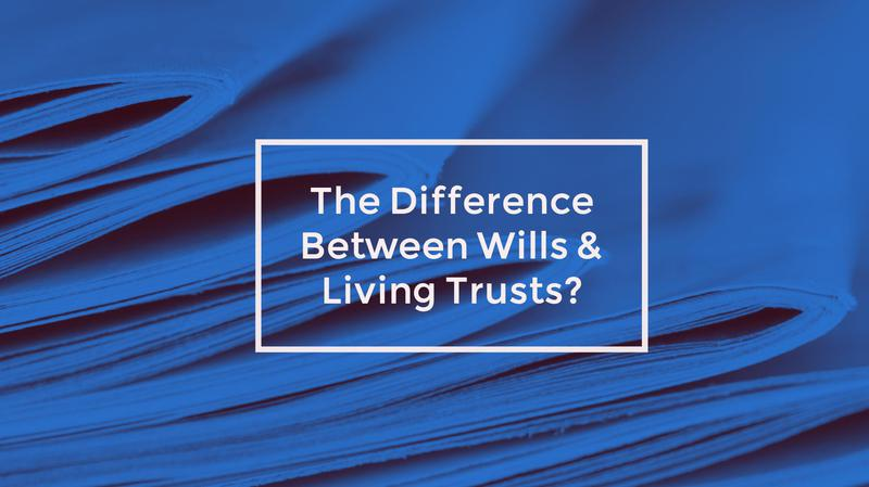 What's The Difference Between Wills and Living Trusts?