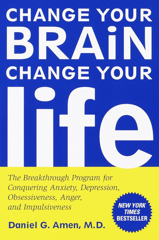 """Change Your Brain, Change Your Life"" by Daniel G. Amen"