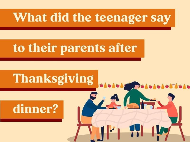 What did the teenager say to their parents after Thanksgiving dinner?