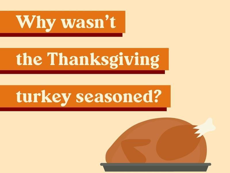 Why wasn't the Thanksgiving turkey seasoned?