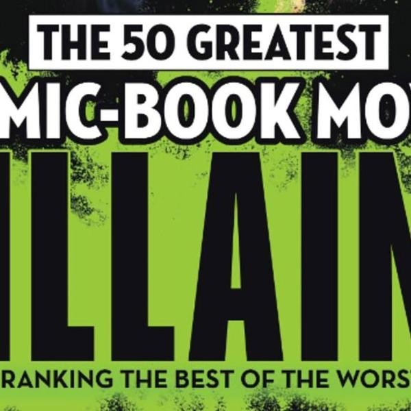The 50 Best Comic-Book Movie Villains of All Time – Ranking the Best of the Worst